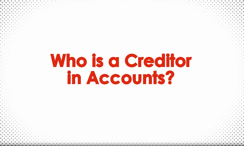 What does mean by Creditor as per Accounts?